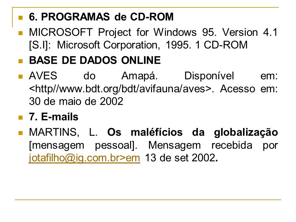 6. PROGRAMAS de CD-ROM MICROSOFT Project for Windows 95. Version 4.1 [S.I]: Microsoft Corporation, 1995. 1 CD-ROM.